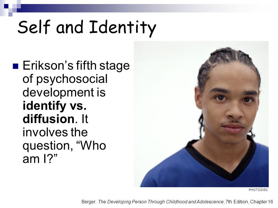 Berger: The Developing Person Through Childhood and Adolescence, 7th Edition, Chapter 16 Self and Identity Erikson's fifth stage of psychosocial devel