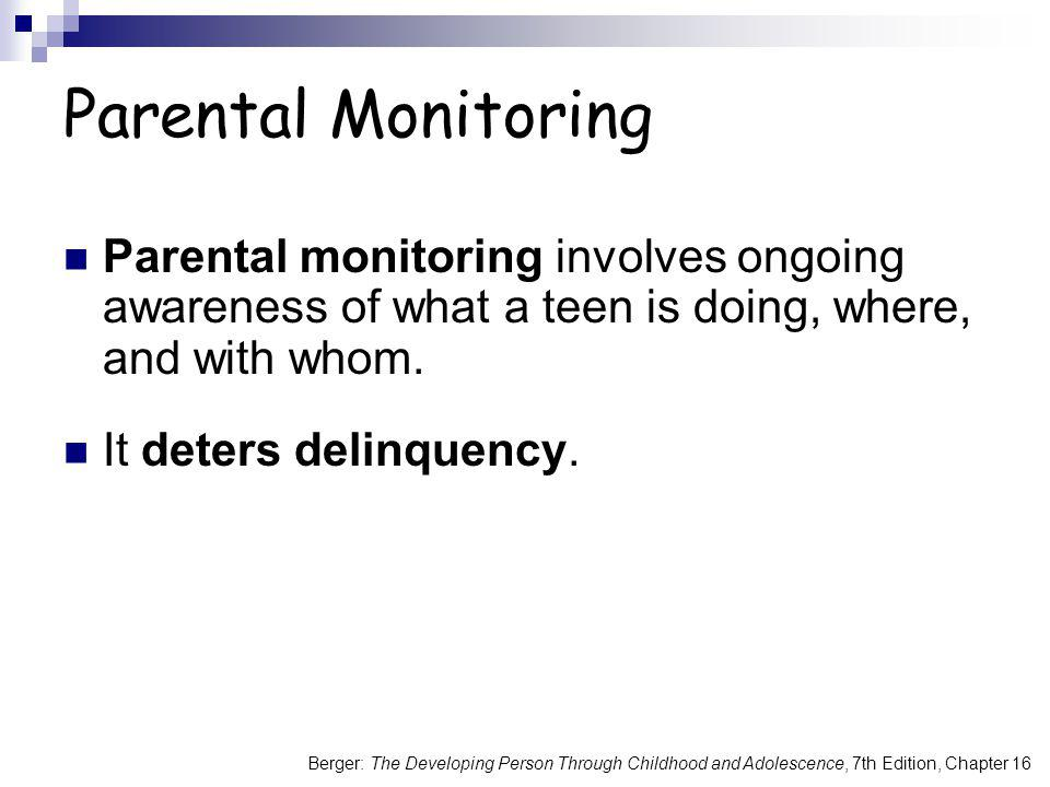 Berger: The Developing Person Through Childhood and Adolescence, 7th Edition, Chapter 16 Parental Monitoring Parental monitoring involves ongoing awar