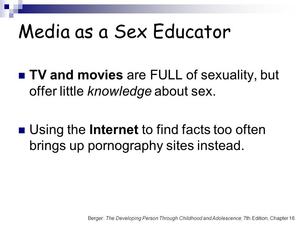 Berger: The Developing Person Through Childhood and Adolescence, 7th Edition, Chapter 16 Media as a Sex Educator TV and movies are FULL of sexuality,