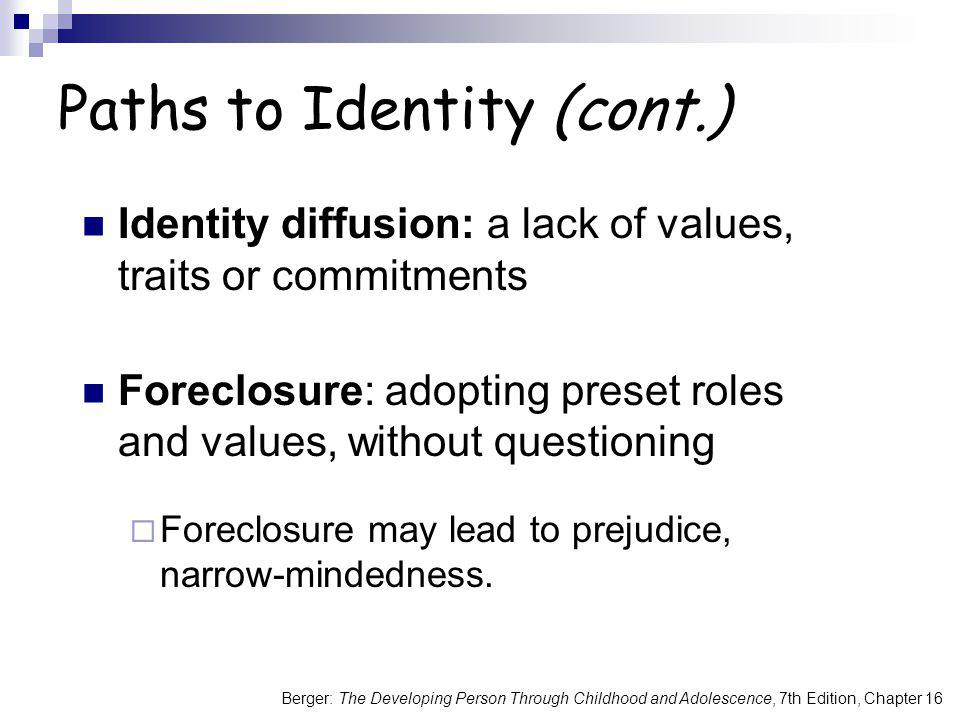 Berger: The Developing Person Through Childhood and Adolescence, 7th Edition, Chapter 16 Paths to Identity (cont.) Identity diffusion: a lack of value