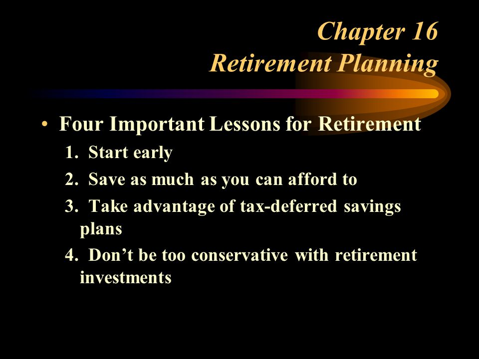 Chapter 16 Retirement Planning Four Important Lessons for Retirement 1.