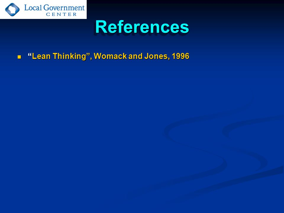 ReferencesReferences Lean Thinking , Womack and Jones, 1996 Lean Thinking , Womack and Jones, 1996