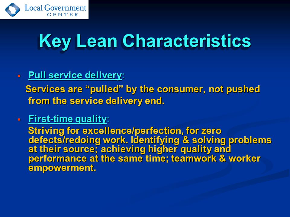 Key Lean Characteristics  Pull service delivery: Services are pulled by the consumer, not pushed from the service delivery end.