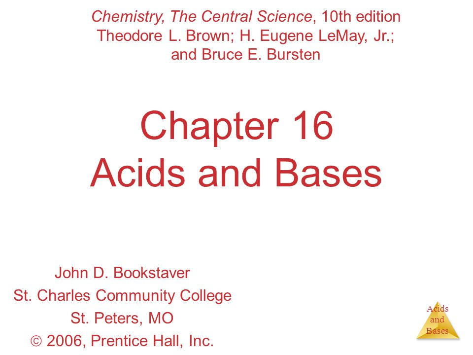 Acids and Bases Chapter 16 Acids and Bases John D.