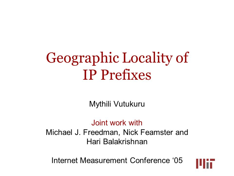 Geographic Locality of IP Prefixes Mythili Vutukuru Joint work with Michael J.