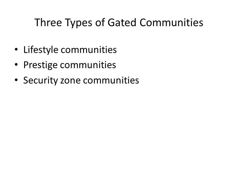 Three Types of Gated Communities Lifestyle communities Prestige communities Security zone communities