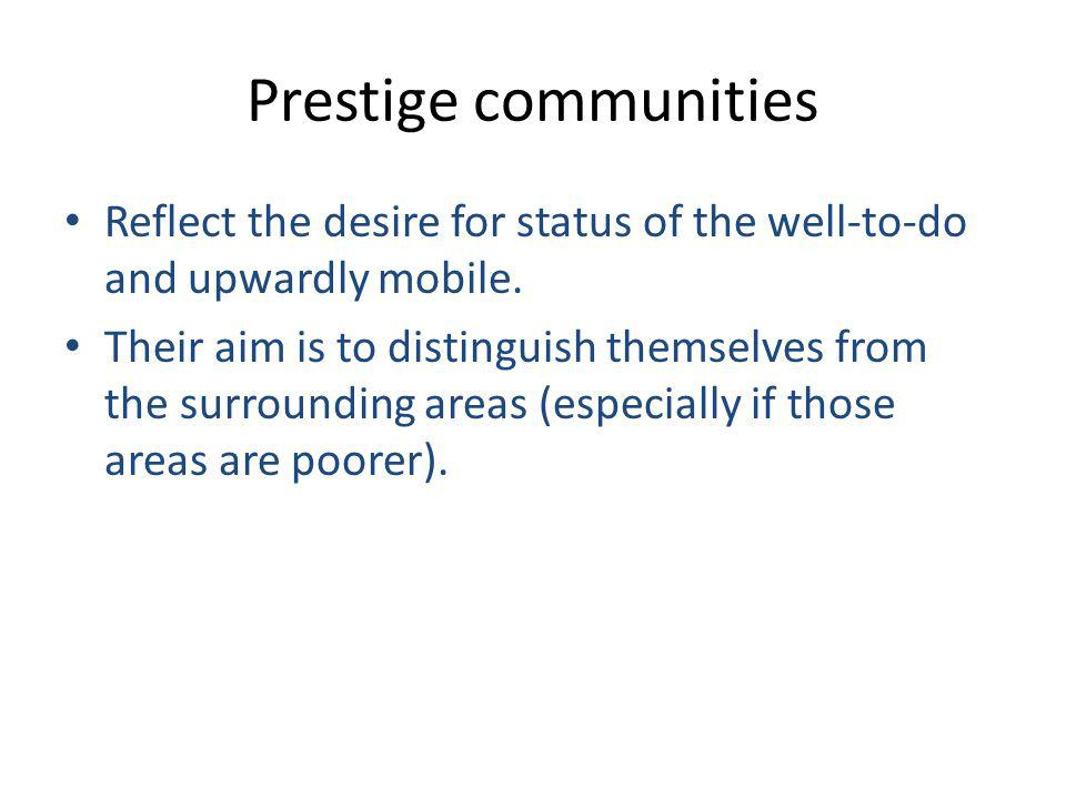 Prestige communities Reflect the desire for status of the well-to-do and upwardly mobile.