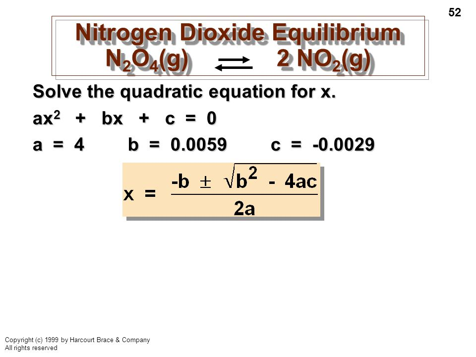 52 Copyright (c) 1999 by Harcourt Brace & Company All rights reserved Nitrogen Dioxide Equilibrium N 2 O 4 (g) 2 NO 2 (g) Solve the quadratic equation for x.
