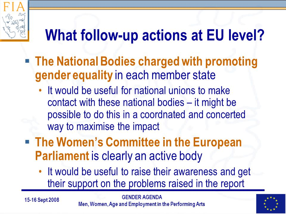 15-16 Sept 2008 GENDER AGENDA Men, Women, Age and Employment in the Performing Arts What follow-up actions at EU level.