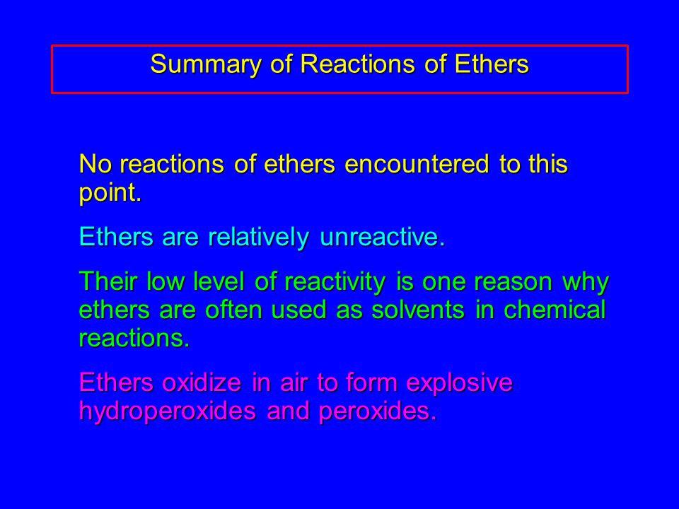 No reactions of ethers encountered to this point. Ethers are relatively unreactive.