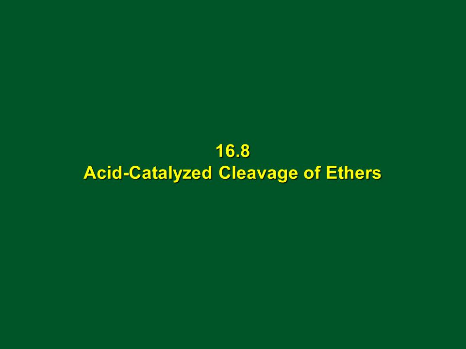 16.8 Acid-Catalyzed Cleavage of Ethers
