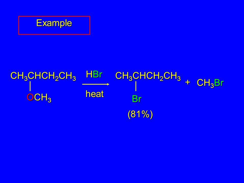 CH 3 CHCH 2 CH 3 OCH 3 CH 3 Br HBr + (81%) CH 3 CHCH 2 CH 3 Br heat Example