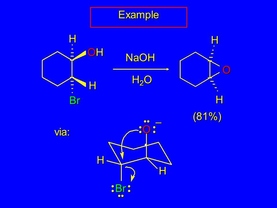 H OHOHOHOH Br H NaOH H2OH2OH2OH2O (81%) H H O Example O Br H H – via: