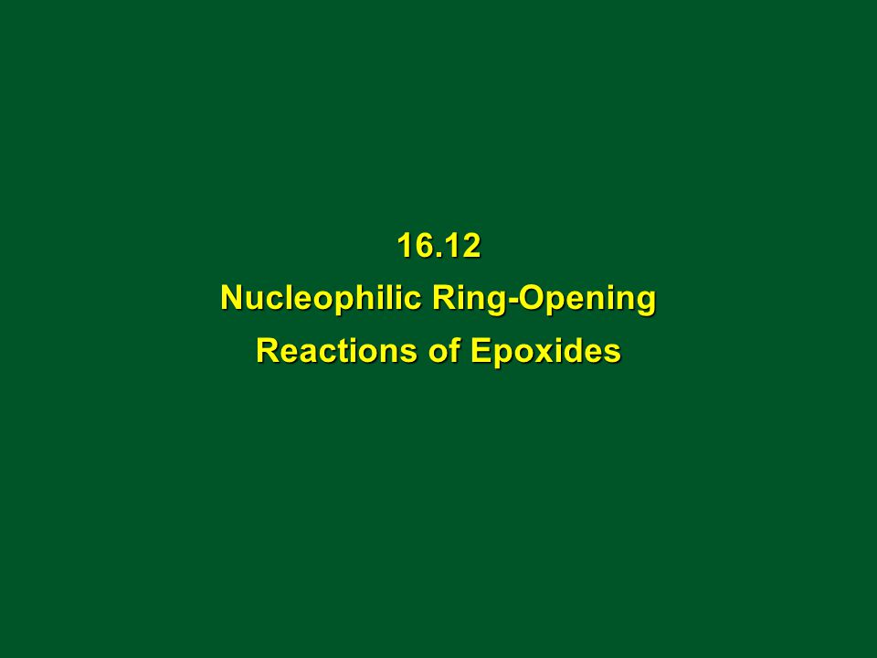 16.12 Nucleophilic Ring-Opening Reactions of Epoxides
