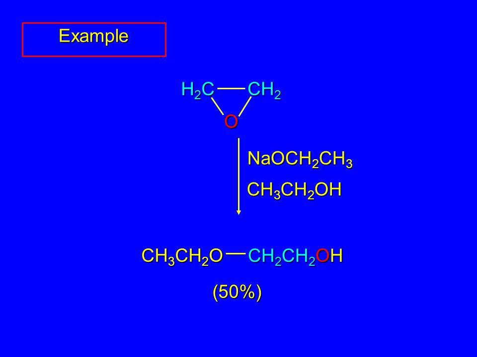 NaOCH 2 CH 3 CH 3 CH 2 OH (50%) Example O H2CH2CH2CH2C CH 2 CH 3 CH 2 O CH 2 CH 2 OH