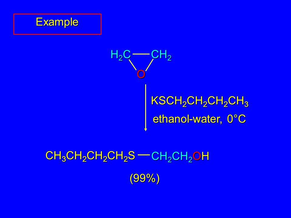 Example O H2CH2CH2CH2C CH 2 KSCH 2 CH 2 CH 2 CH 3 ethanol-water, 0°C (99%) CH 2 CH 2 OH CH 3 CH 2 CH 2 CH 2 S