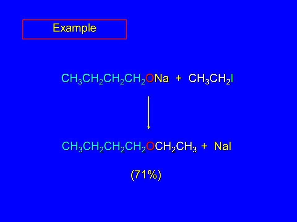 (71%) CH 3 CH 2 CH 2 CH 2 ONa + CH 3 CH 2 I CH 3 CH 2 CH 2 CH 2 OCH 2 CH 3 + NaI Example