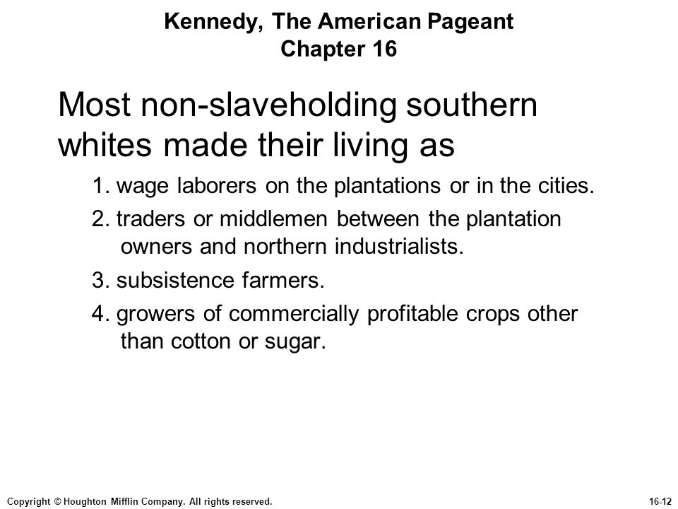 Copyright © Houghton Mifflin Company. All rights reserved.16-12 Kennedy, The American Pageant Chapter 16 Most non-slaveholding southern whites made th