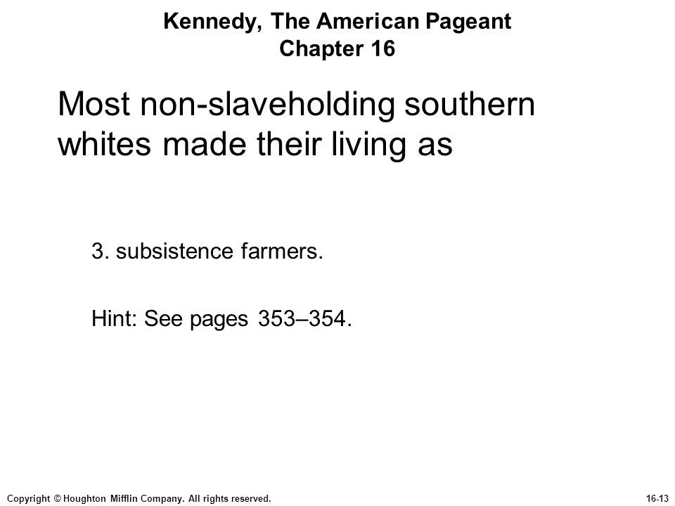 Copyright © Houghton Mifflin Company. All rights reserved.16-13 Kennedy, The American Pageant Chapter 16 Most non-slaveholding southern whites made th