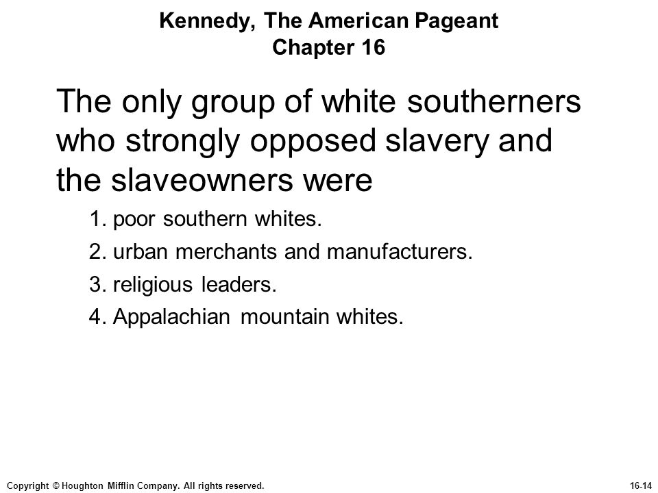 Copyright © Houghton Mifflin Company. All rights reserved.16-14 Kennedy, The American Pageant Chapter 16 The only group of white southerners who stron