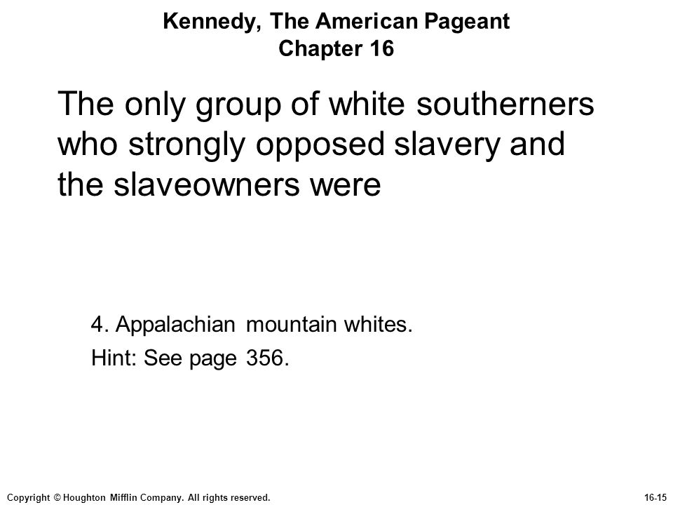 Copyright © Houghton Mifflin Company. All rights reserved.16-15 Kennedy, The American Pageant Chapter 16 The only group of white southerners who stron