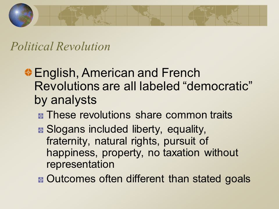 """Political Revolution English, American and French Revolutions are all labeled """"democratic"""" by analysts These revolutions share common traits Slogans i"""