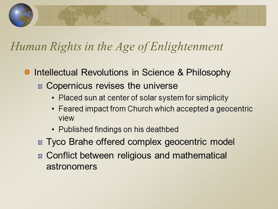Human Rights in the Age of Enlightenment Intellectual Revolutions in Science & Philosophy Copernicus revises the universe Placed sun at center of sola