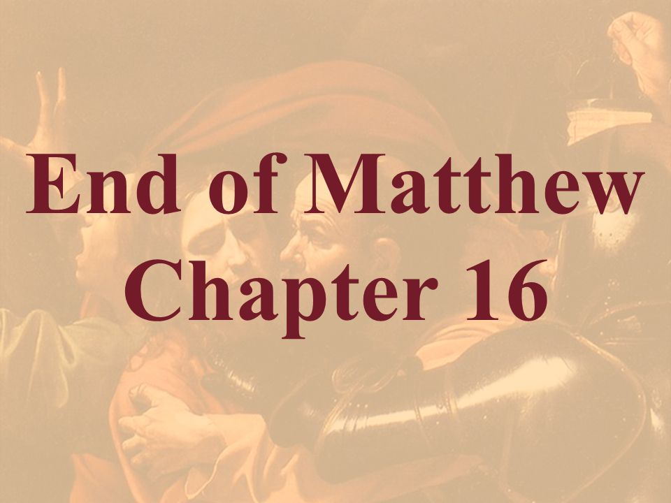 End of Matthew Chapter 16