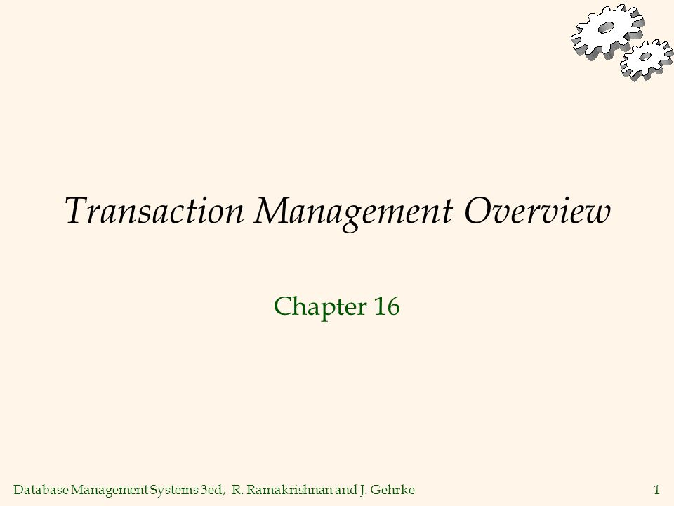 Database Management Systems 3ed, R. Ramakrishnan and J. Gehrke1 Transaction Management Overview Chapter 16