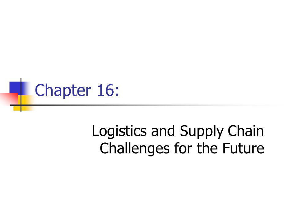 Chapter 16: Logistics and Supply Chain Challenges for the Future