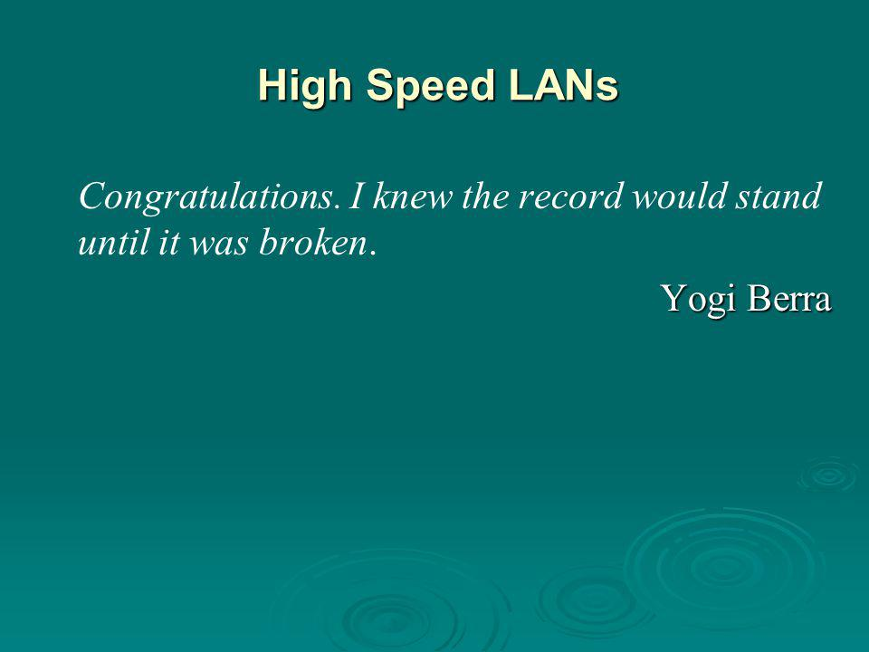 High Speed LANs Congratulations. I knew the record would stand until it was broken. Yogi Berra