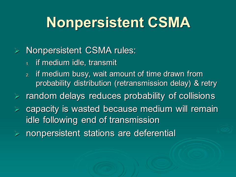 Nonpersistent CSMA  Nonpersistent CSMA rules: 1. if medium idle, transmit 2.