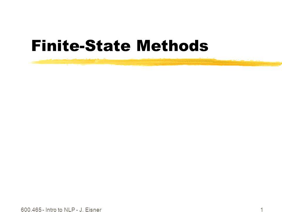 600.465 - Intro to NLP - J. Eisner1 Finite-State Methods