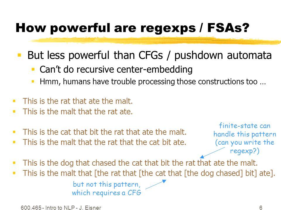 600.465 - Intro to NLP - J. Eisner6 How powerful are regexps / FSAs.