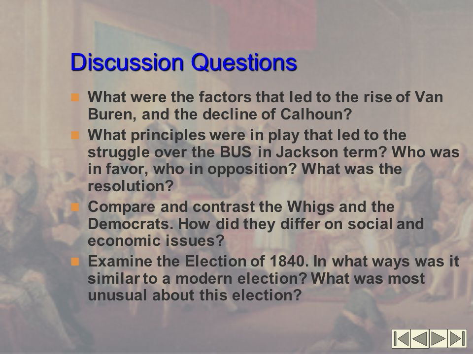 Discussion Questions What were the factors that led to the rise of Van Buren, and the decline of Calhoun.