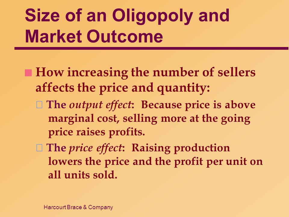 Harcourt Brace & Company Size of an Oligopoly and Market Outcome n How increasing the number of sellers affects the price and quantity:  The output e