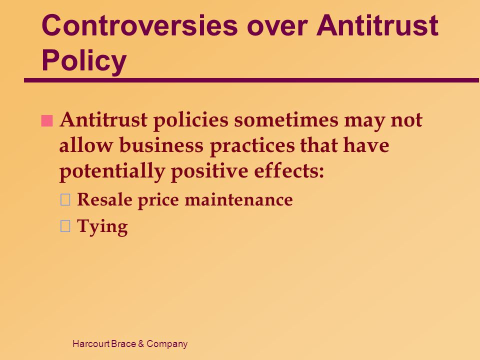 Harcourt Brace & Company Controversies over Antitrust Policy n Antitrust policies sometimes may not allow business practices that have potentially pos