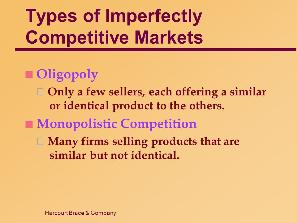 Harcourt Brace & Company Oligopoly: Markets With Only a Few Sellers n Because of the few sellers, the actions of any one seller in the market can have a large impact on the profits of all the other sellers.