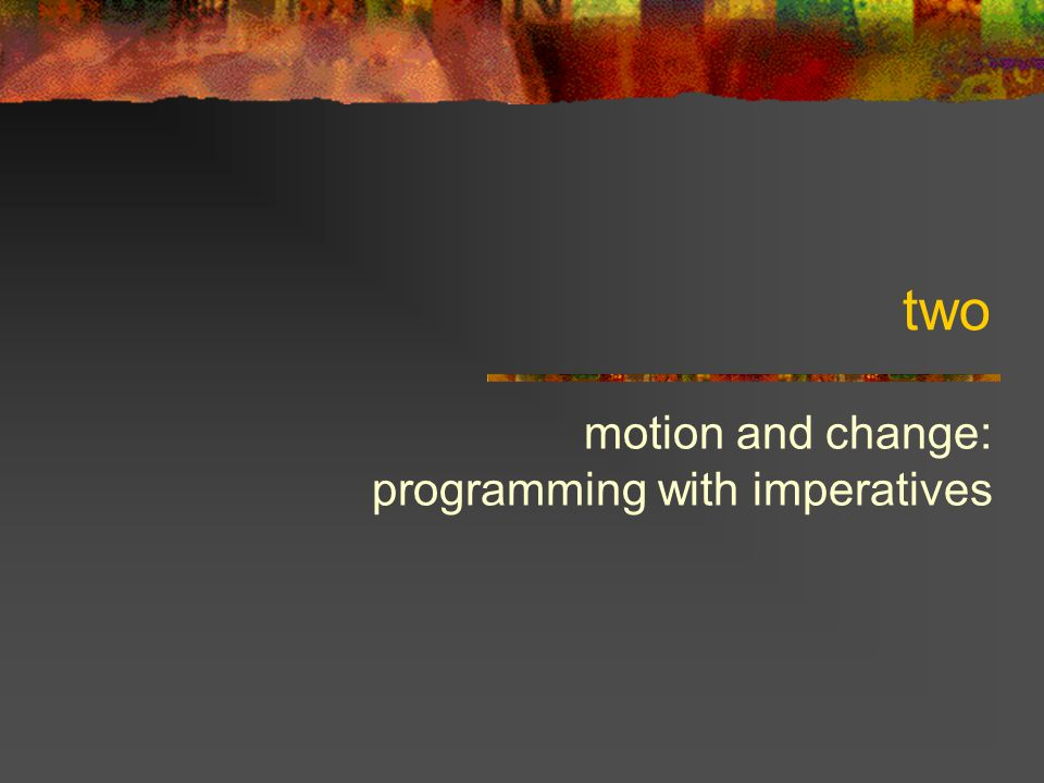 two motion and change: programming with imperatives