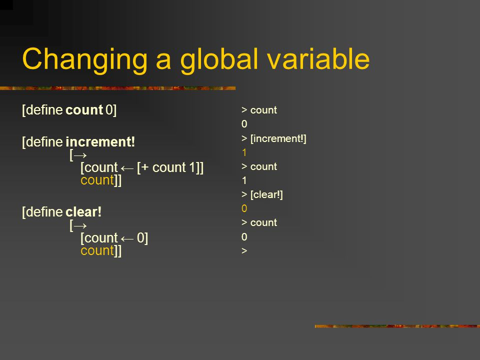 Changing a global variable [define count 0] [define increment.