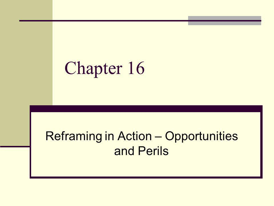 Chapter 16 Reframing in Action – Opportunities and Perils