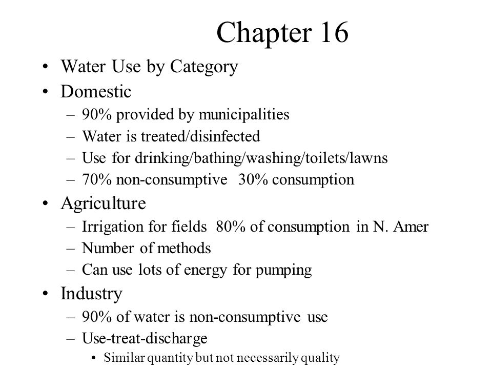 Chapter 16 In Stream Use –Non-Consumptive –Hydroelectric –Recreation –Navigation –May negatively effect waterway because of changes in direction, time, volume of flow –Cold water releases from dams