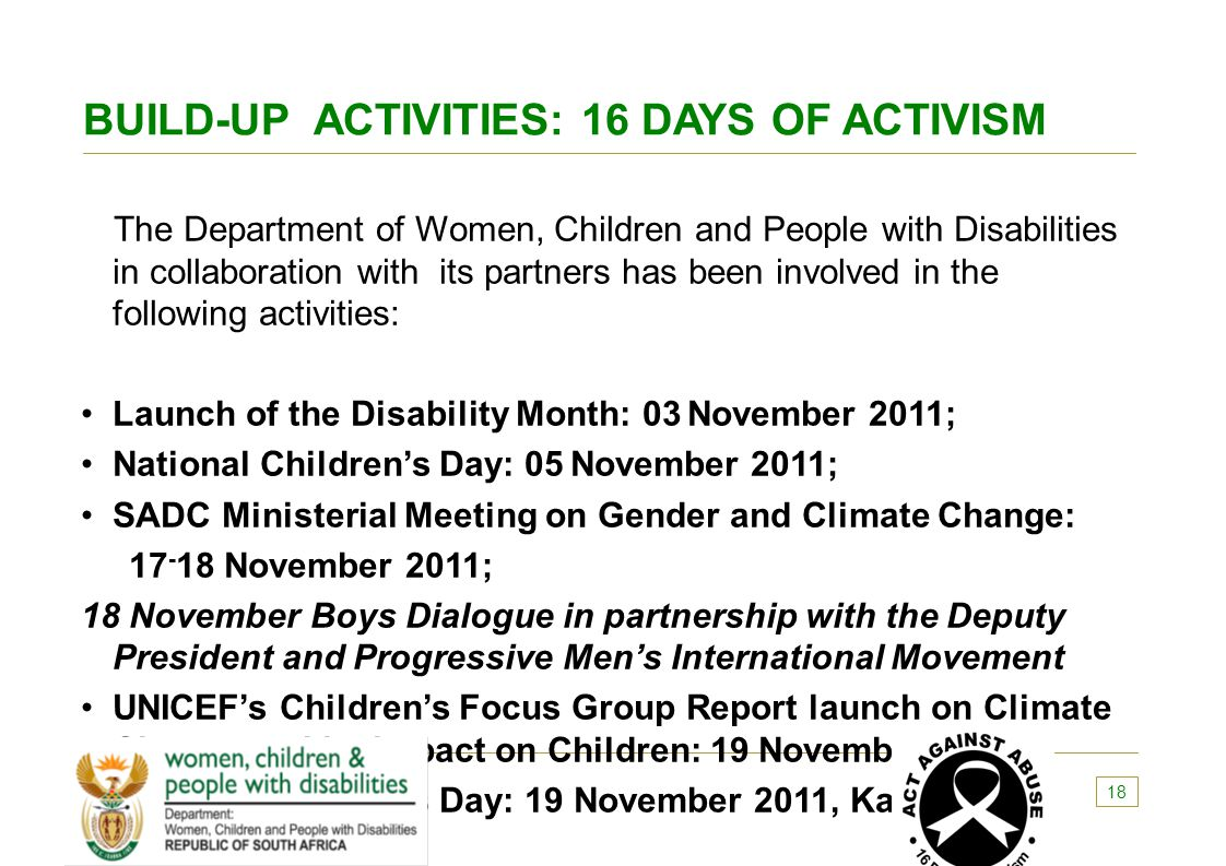 BUILD-UP ACTIVITIES: 16 DAYS OF ACTIVISM The Department of Women, Children and People with Disabilities in collaboration with its partners has been in