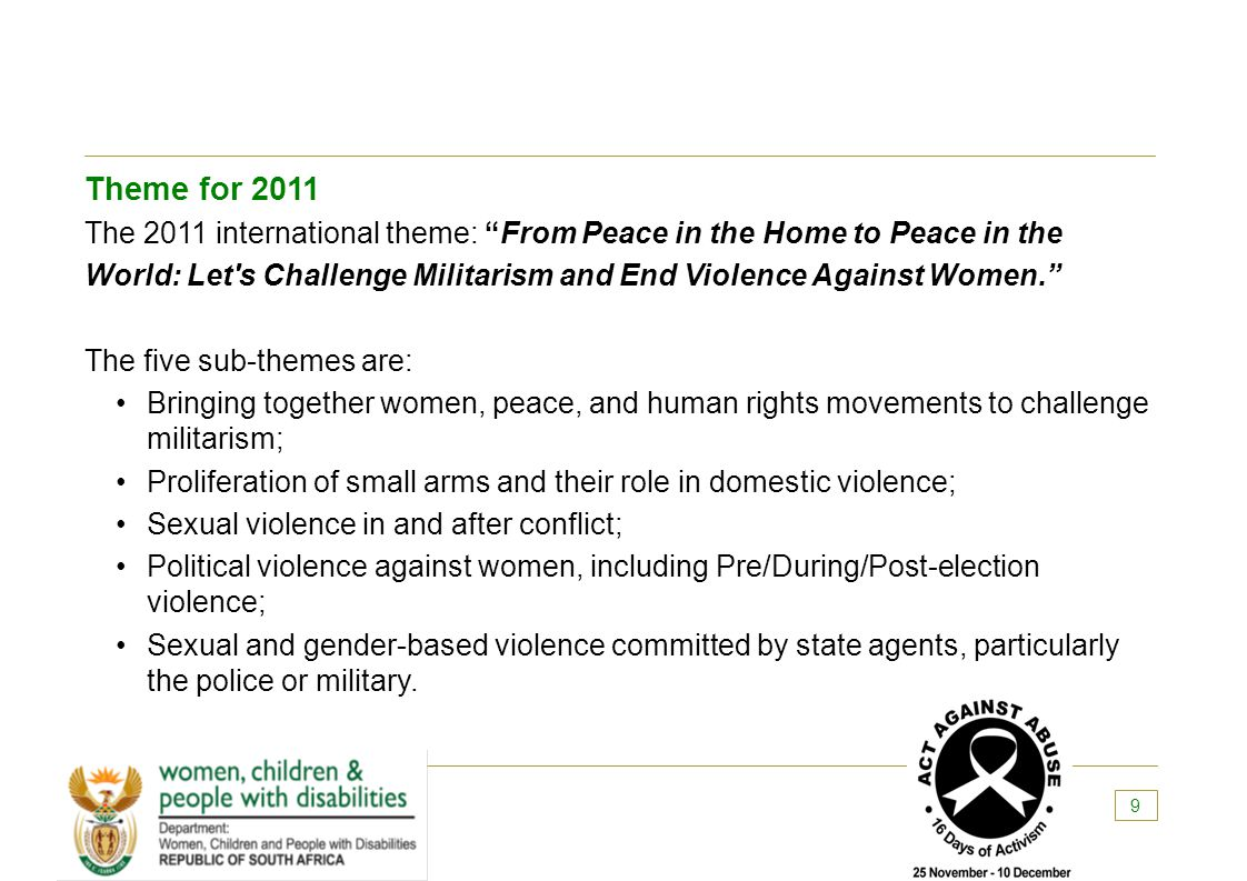 "Theme for 2011 The 2011 international theme: ""From Peace in the Home to Peace in the World: Let's Challenge Militarism and End Violence Against Women."