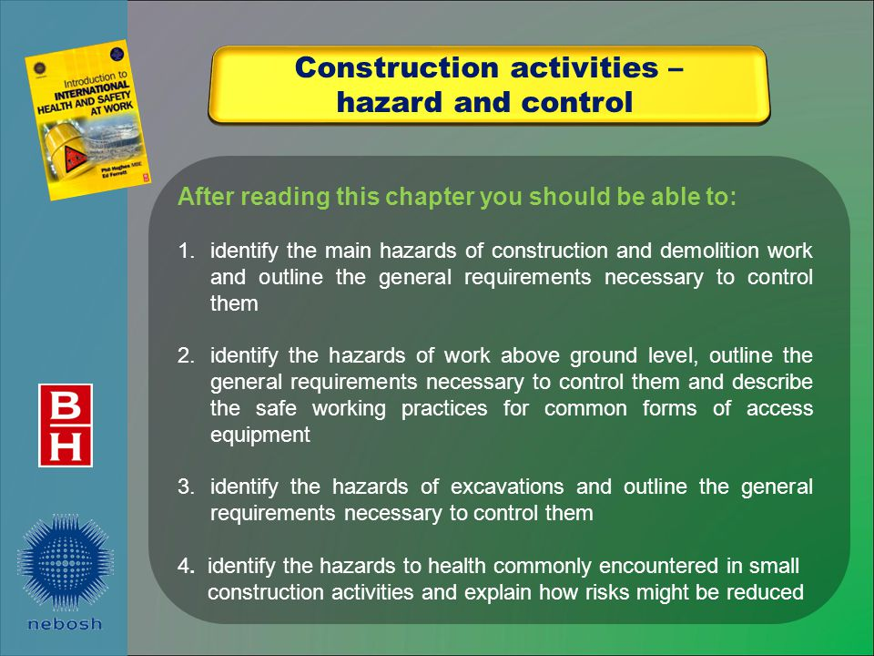 After reading this chapter you should be able to: 1.identify the main hazards of construction and demolition work and outline the general requirements
