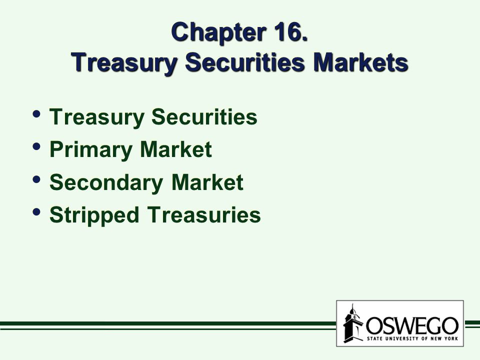 Chapter 16. Treasury Securities Markets Treasury Securities Primary Market Secondary Market Stripped Treasuries Treasury Securities Primary Market Sec