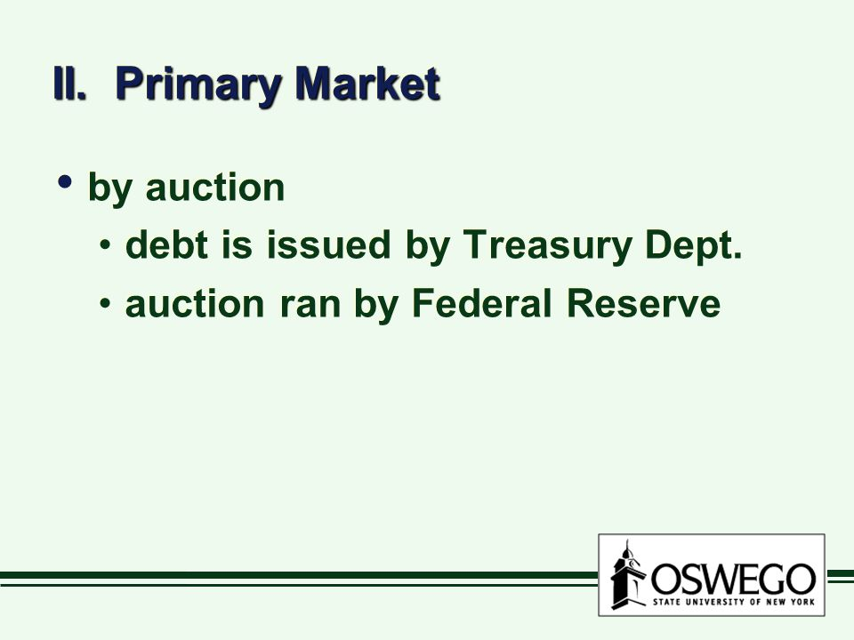 II. Primary Market by auction debt is issued by Treasury Dept.