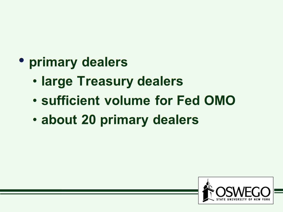 primary dealers large Treasury dealers sufficient volume for Fed OMO about 20 primary dealers primary dealers large Treasury dealers sufficient volume for Fed OMO about 20 primary dealers