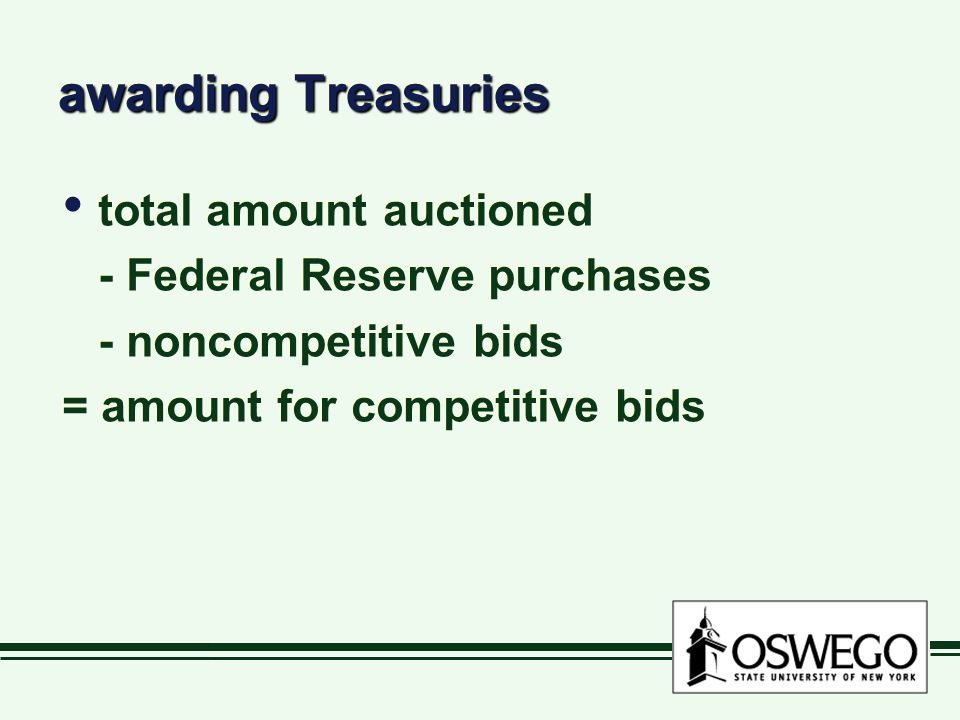 awarding Treasuries total amount auctioned - Federal Reserve purchases - noncompetitive bids = amount for competitive bids total amount auctioned - Federal Reserve purchases - noncompetitive bids = amount for competitive bids