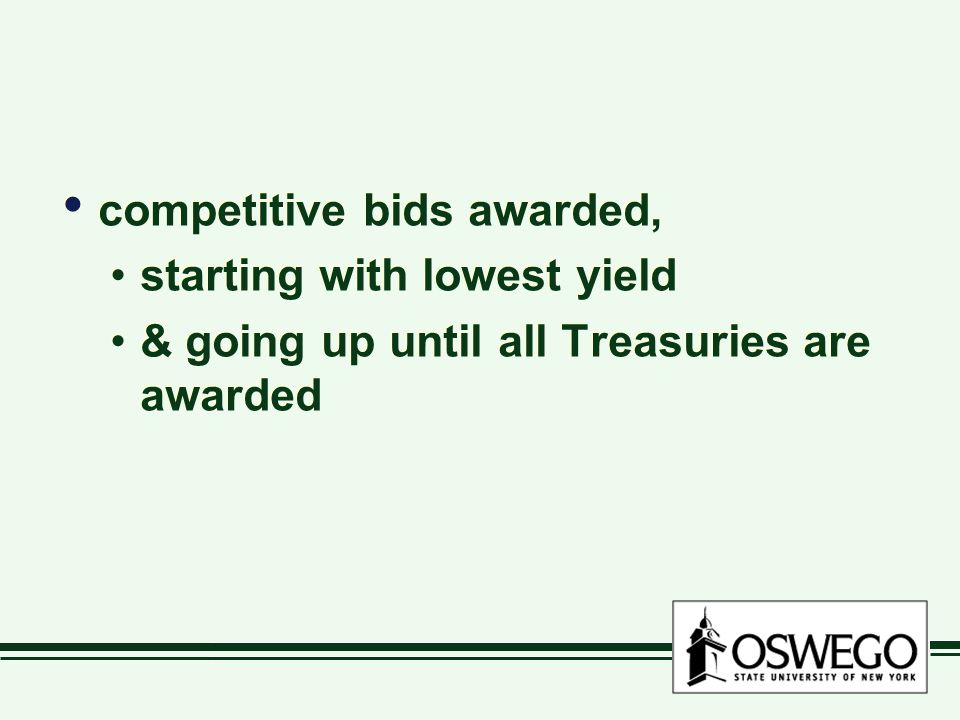 competitive bids awarded, starting with lowest yield & going up until all Treasuries are awarded competitive bids awarded, starting with lowest yield & going up until all Treasuries are awarded